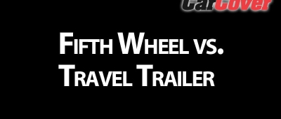 Fifth Wheel VS Travel Trailer: An Ultimate Guide to Choosing Your RV