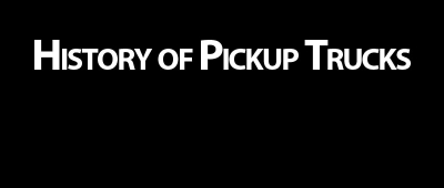 History of Pickup Trucks