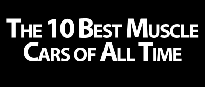 The 10 Best Muscle Cars of All Time
