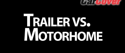 Trailer VS Motorhome: Things to Consider Before Your Purchase