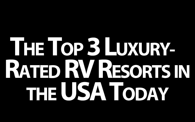 The Top 3 Luxury-Rated RV Resorts in the USA Today
